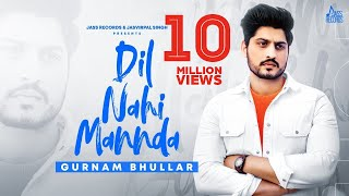 Dil Nahi Mannda – Gurnam Bhullar Video HD