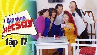 GIA ĐÌNH HẾT SẢY - TẬP 17 FULL HD   Phim Việt Nam hay nhất 2019   Hồng Vân, Khả Như, Nhan Phúc Vinh