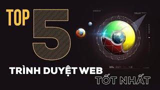 TOP 5 trình duyệt web tốt nhất trên từng tiêu chí