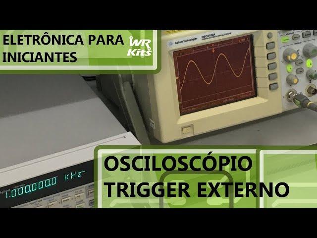 COMO UTILIZAR O TRIGGER EXTERNO NO OSCILOSCÓPIO | Eletrônica para Iniciantes #168