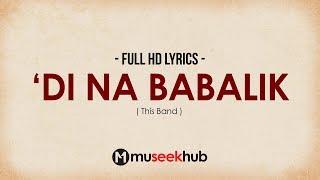 This Band - 'Di Na Babalik [ FULL HD ] Lyrics 🎵