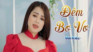 Đêm Bơ Vơ - Mai Kiều Bolero | 4K MV OFFICIAL