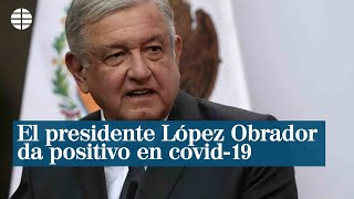 El presidente López Obrador da positivo en covid-19