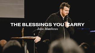 The Blessings You Carry || John Matthews   The Gate Church