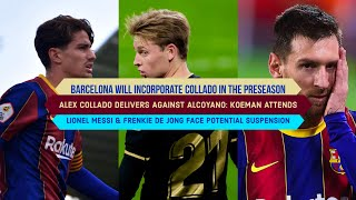 Should Koeman RISK De Jong & Messi against Real Valladolid? | Alex Collado WILL BE A 1ST TEAM PLAYER