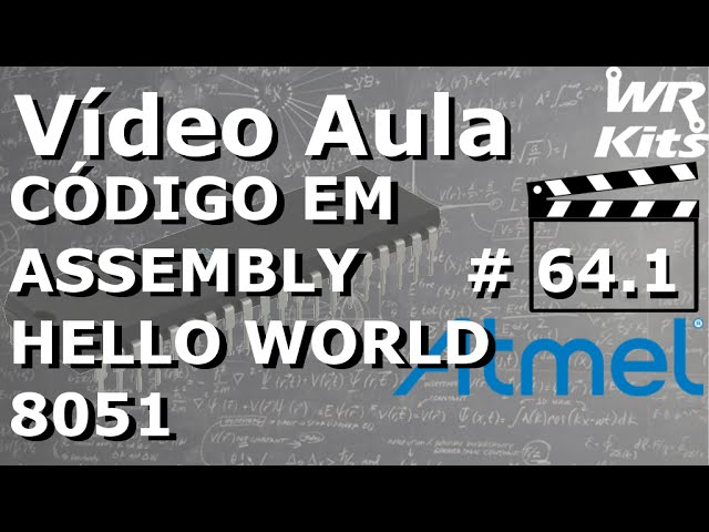 8051 COM ASSEMBLY (HELLO WORLD) | Vídeo Aula #64.1