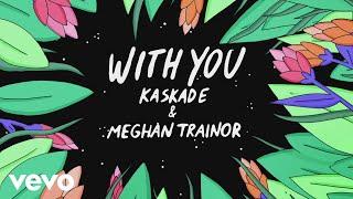 Kaskade, Meghan Trainor - With You (Animated Audio)