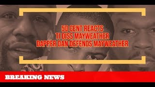 50 CEnt REACTS TI Diss Floyd Mayweather and Dapper Dan DEFENDS Mayweather