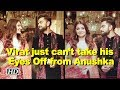 Viral video: Virat just can't take his Eyes Off from Anush..