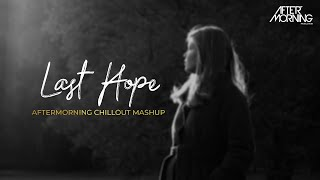Last Hope Aftermorning Chillout Mashup Video HD