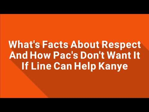What's Facts About Respect And How Pac's Don't Want It If Line Can Help Kanye