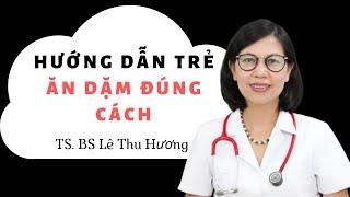 Hướng dẫn trẻ ăn dặm đúng cách - TsBs Lê Thu Hương 0918884666