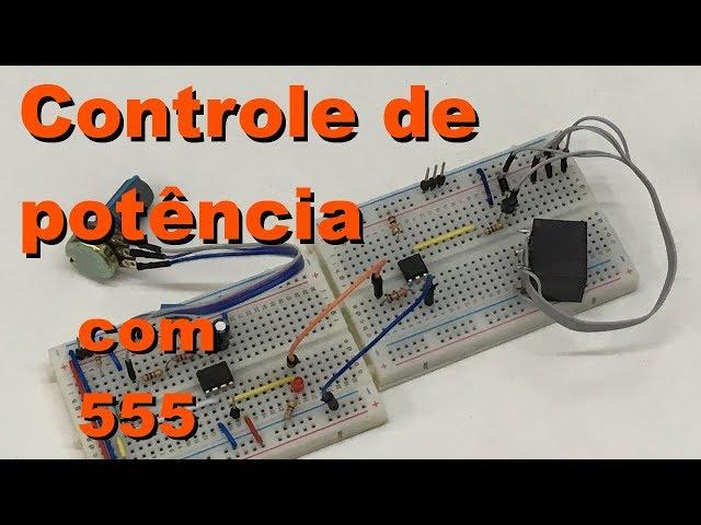 CONTROLE DE POTÊNCIA COM 555 | Conheça Eletrônica! #074