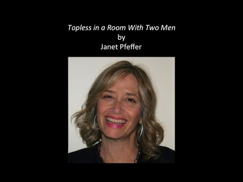 """Janet Pfeffer's story """"Topless in a Room With Two Men"""" 