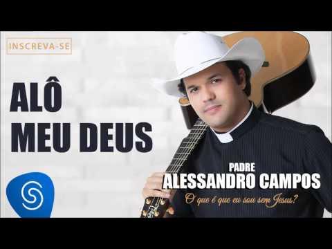 Baixar Alô Meu Deus - Padre Alessandro Campos (O Que é Que Eu Sou Sem Jesus?)