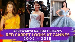 Aishwarya Rai's Red Carpet Looks at Cannes from 2002 -2018 | Fashion | Cannes 2018 | Bollywood