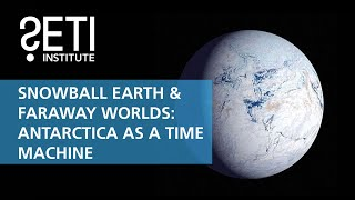 Antarctica as a Time Machine: Our Portal to Snowball Earth and Faraway Worlds