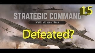 Strategic Command: WWII World at War - Have I Already Lost? - Part 15