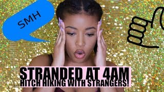 STORY TIME: STRANDED & HITCH HIKING WITH STRANGERS